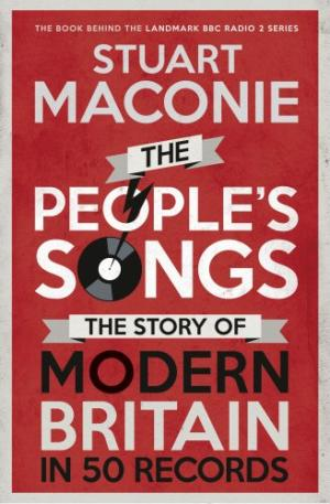 Front Book Cover For The People's Songs: The Story of Modern Britain in 50 Records by Stuart Maconie